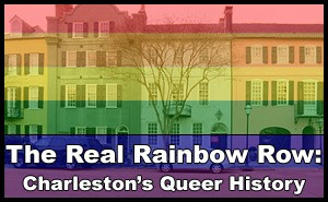 Real Rainbow Row: Charleston's Queer History