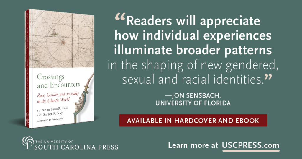 "USC Press Crossing and Encounters image with a quoted review: ""Readers will appreciate how individual experiences illuminate broader patters in the shaping of new gendered, sexual and racial identities.' - Jon Sensbach, University of Florida."